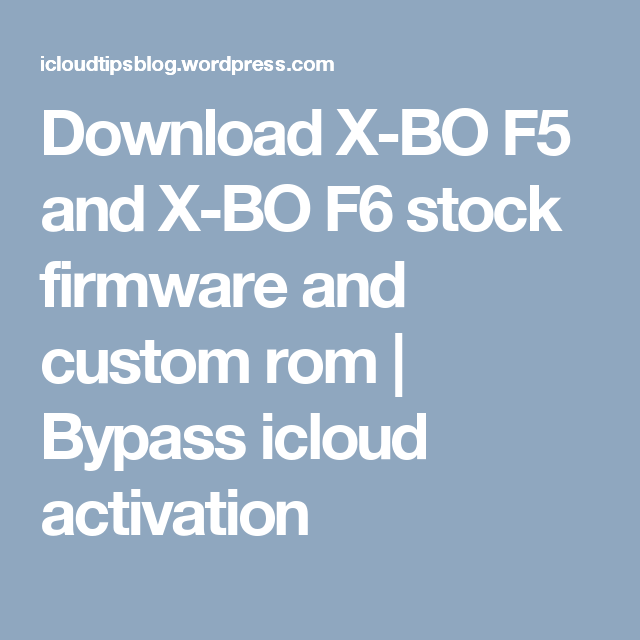 Download X-BO F5 and X-BO F6 stock firmware and custom rom | A Place