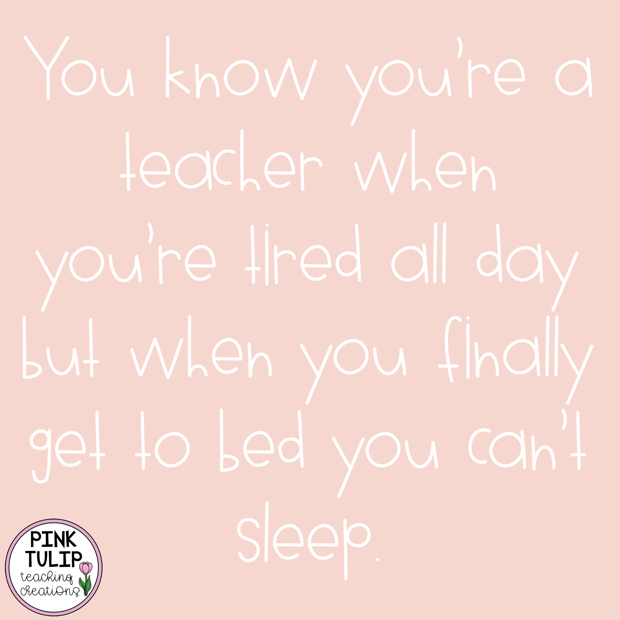 You Know You Re A Teacher When You Re Tired All Day But