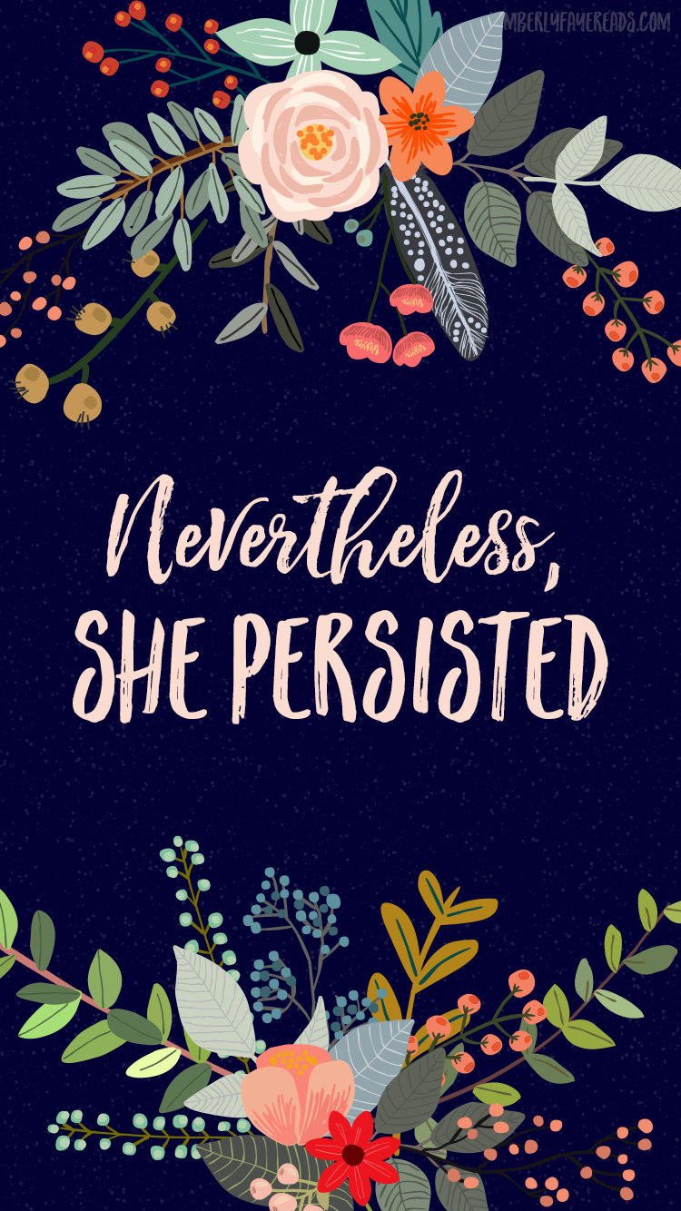 Free nevertheless she persisted iphone wallpaper for Wallpaper for less