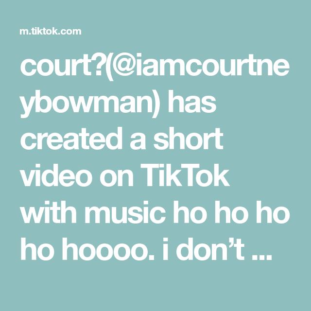 Court Iamcourtneybowman Has Created A Short Video On Tiktok With Music Ho Ho Ho Ho Hoooo I Don T Make The Rules Sorry Court Music Video