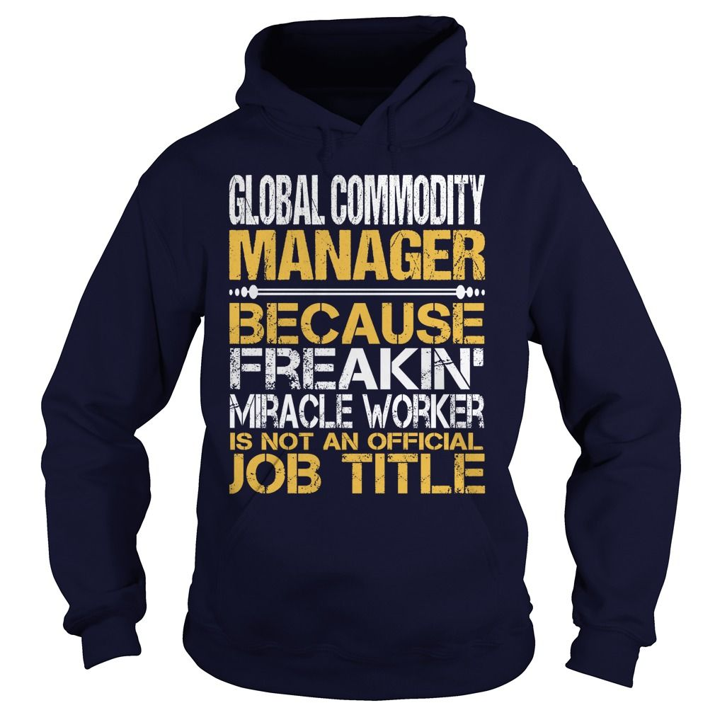 Awesome Tee Global Commodity Manager T-Shirts, Hoodies. Check Price ==> https://www.sunfrog.com/LifeStyle/Awesome-Tee-Global-Commodity-Manager-Navy-Blue-Hoodie.html?id=41382