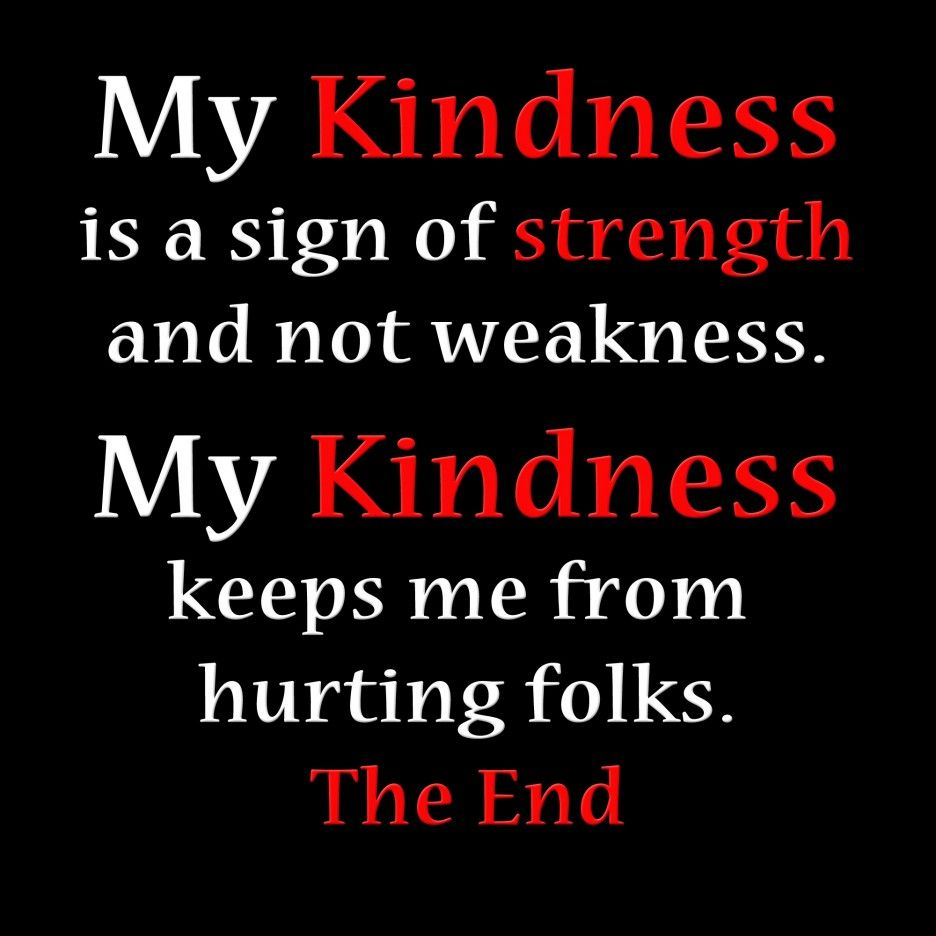 Quotes Kindness Weakness Quotes Collection My Kindness Is A Sign Of Strength And