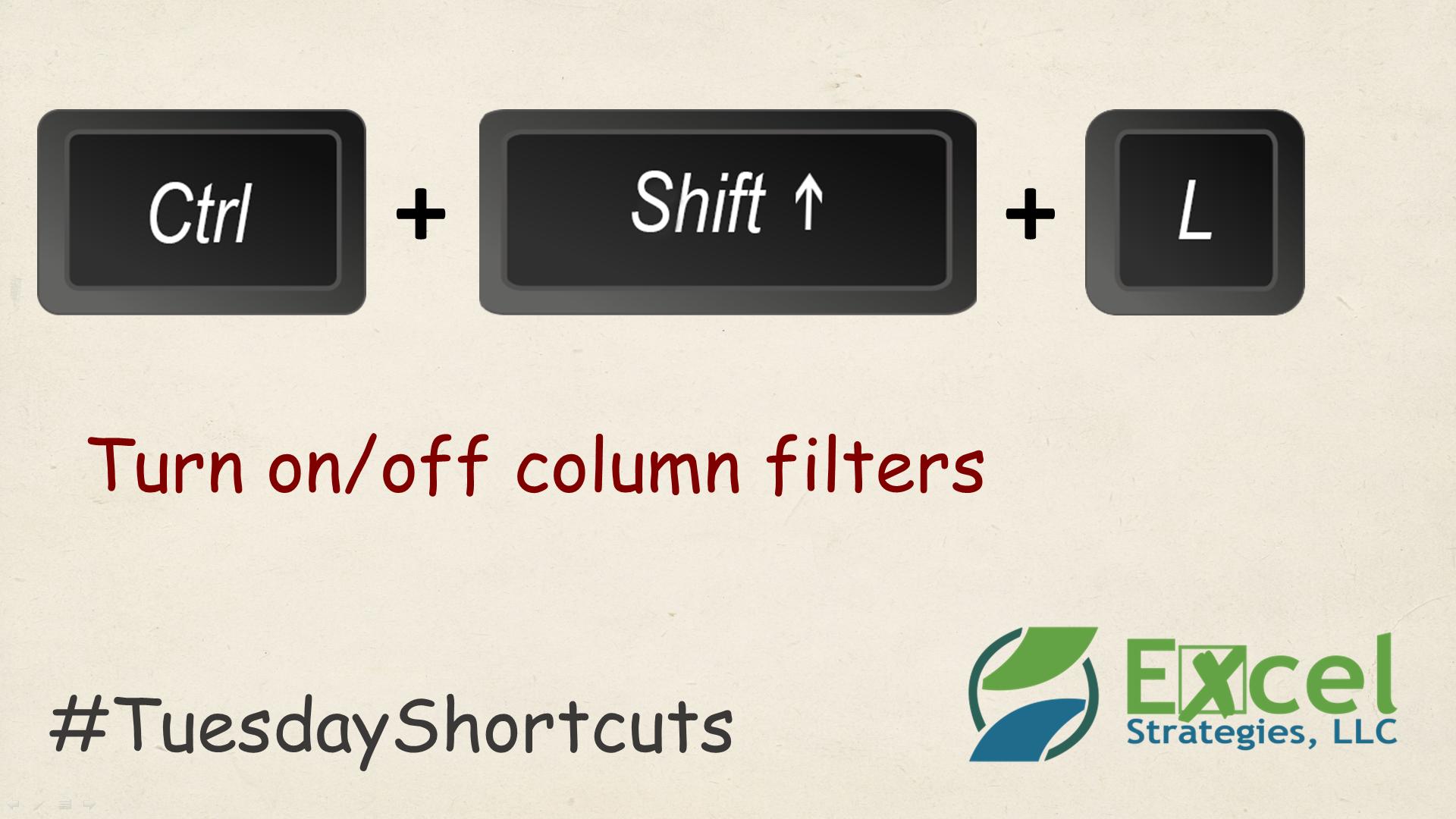 CTRL + Shift + L Apply/turn off column filters in