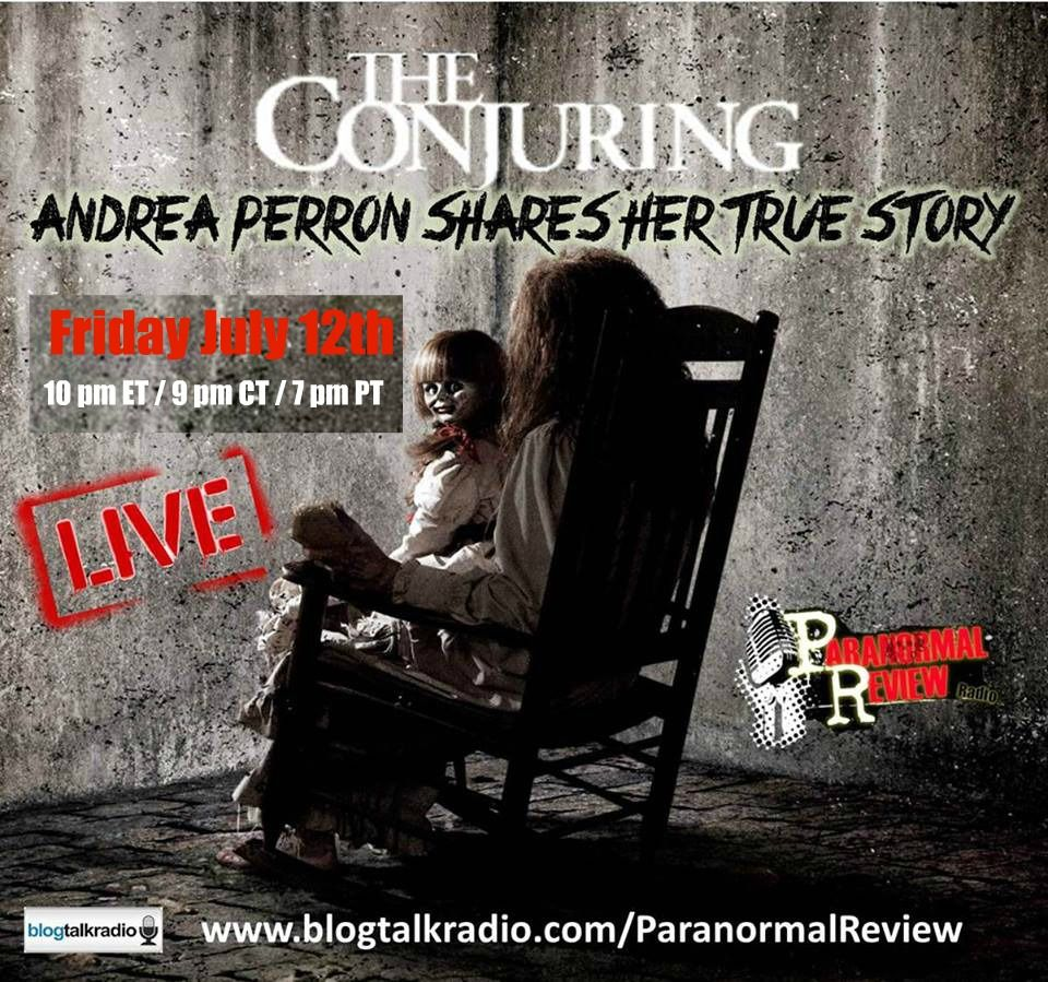 Friday, July 12th 10pm EST / 9pm CST / 7pm PST http://www.blogtalkradio.com/paranormalreview/2013/07/13/the-conjuring-the-true-story-with-andrea-perron