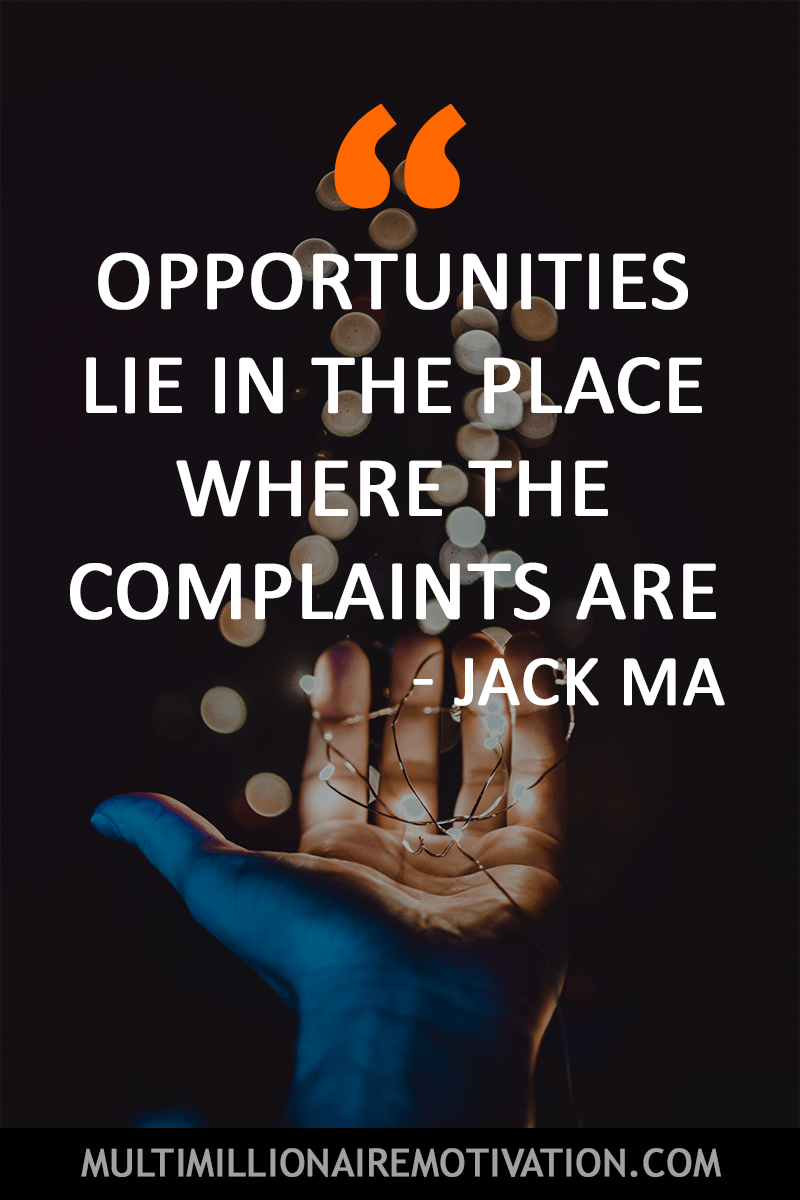 Opportunities Lie In The Place Where The Complaints Are Jack Business Inspiration Quotes Inspirational Quotes About Success Motivational Quotes For Success