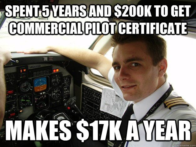 841f484f524476174c6ff44cfad46467 spent 5 years and 200k to get commercial pilot certificate,Funny Airplane Pilot Memes