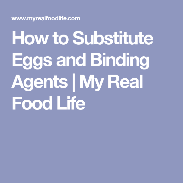 How To Substitute Eggs And Binding Agents