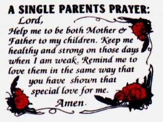 A single parents prayer...only because I have to be as a military spouse:)