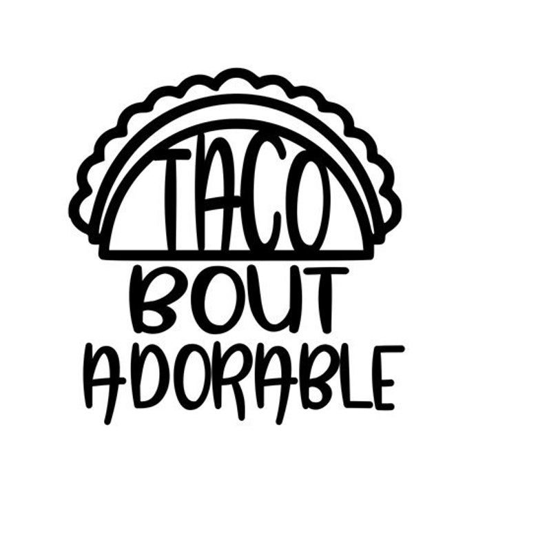 Download Taco Bout Adorable svg files for cricut taco bout a baby ...