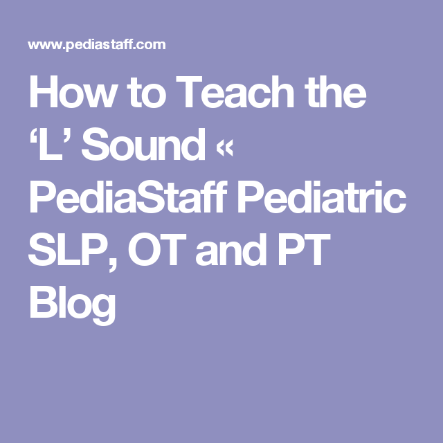 How to Teach the 'L' Sound « PediaStaff Pediatric SLP, OT and PT Blog