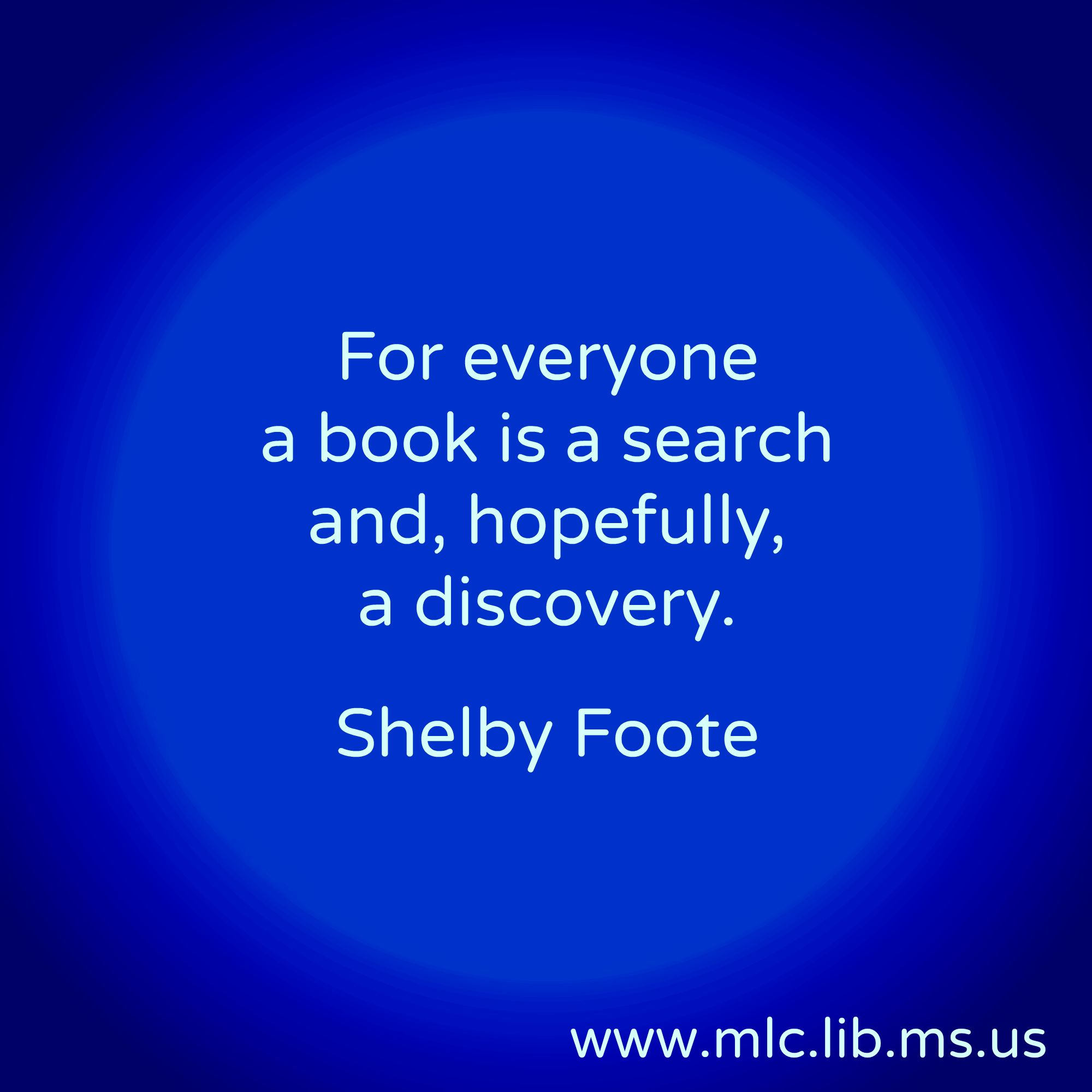 For everyone a book is a search and, hopefully, a discovery. -Shelby Foote, Paris Review interview #Mississippi #writer #writing #books