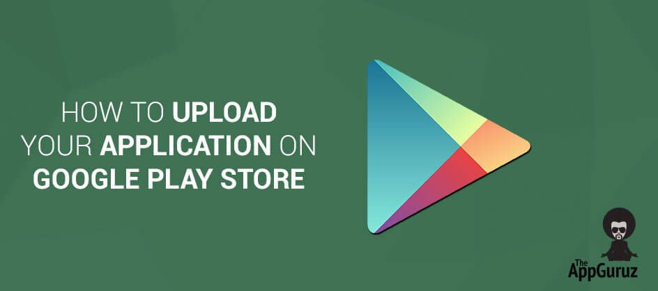 Upload Your Application On Google Play Store If You Going To