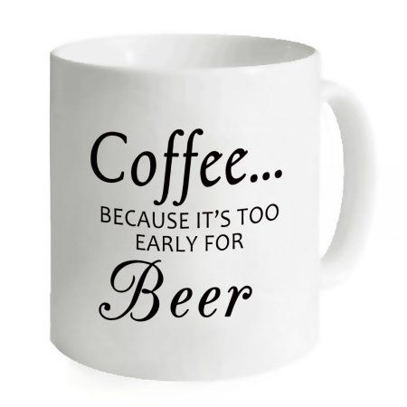 Funny Coffee Mug Sayings Coffee…BECAUSE IT'S TOO EARLY FOR ...