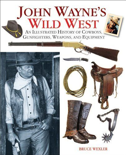 John Wayne's Wild West: An Illustrated History of Cowboys, Gunfights, Weapons, and Equipment by Bruce Wexler, http://www.amazon.com/dp/1616080531/ref=cm_sw_r_pi_dp_YLEurb0Z42S2F
