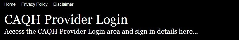 Secure Login | Access the CAQH Provider login here. Secure user login to CAQH Provider. To access the secure area for CAQH Provider you must proceed to the login page.