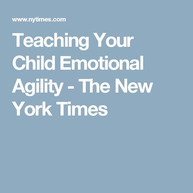 Teaching Your Child Emotional Agility >> Teaching Your Child Emotional Agility Child Parents And Raising Girls