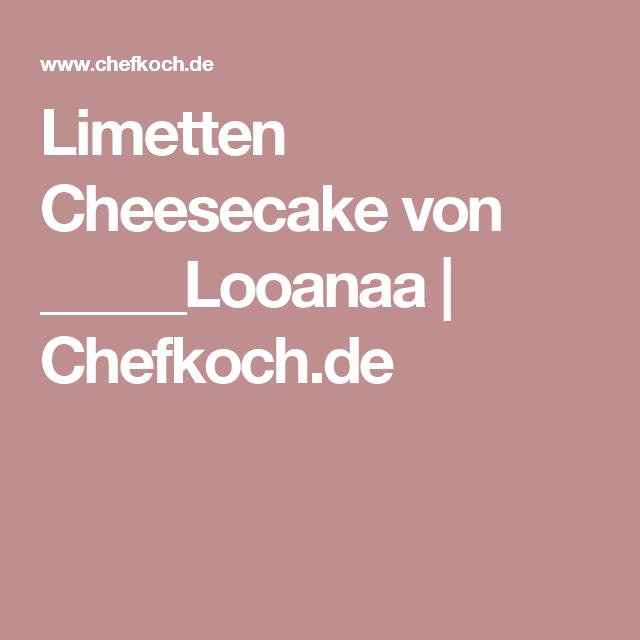 Limetten Cheesecake von _____Looanaa | Chefkoch.de