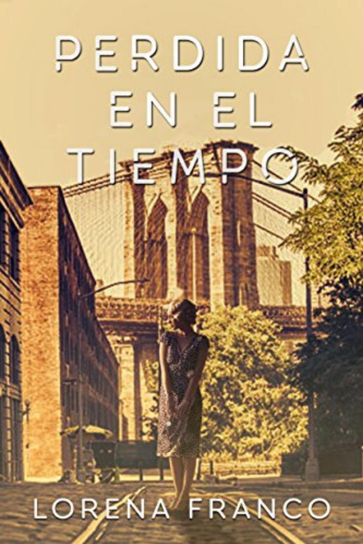 Descarga Libros Gratis Epub Pdf Perdida En El Tiempo De Lorena Franco Viajero Del Tiempo Libros Libros Gratis