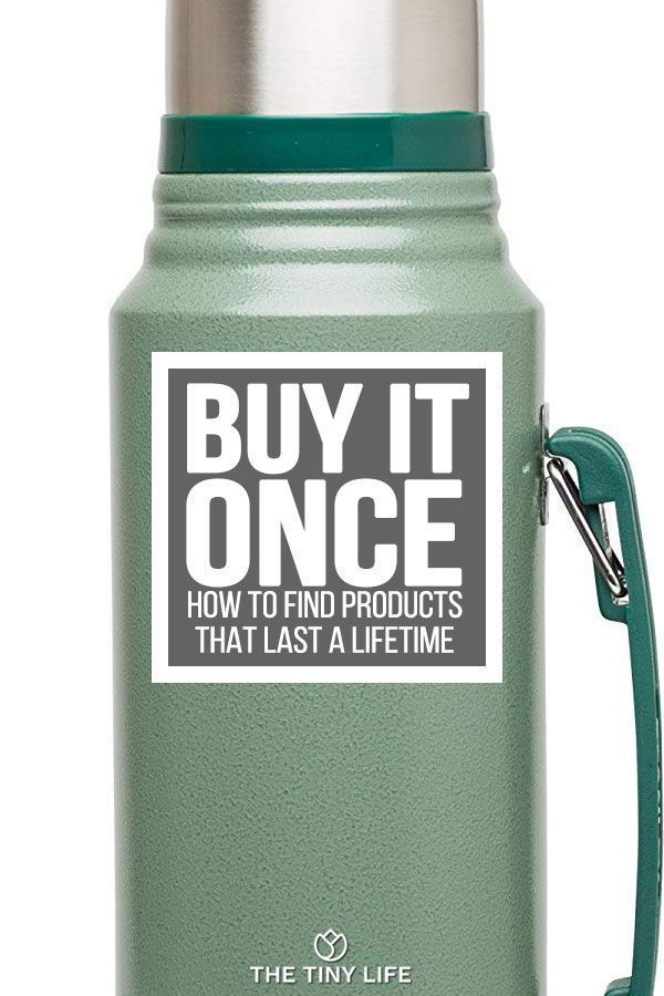 How to Find Products You Only Need to Buy Once in a Lifetime | The Tiny Life