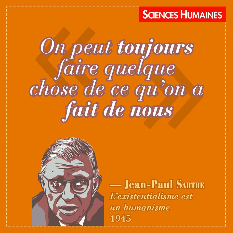 """""""On peut toujours faire quelque chose de ce qu'on a fait de nous"""" - Jean Paul Sartre - L'existentialisme est un humanisme, 1945 - Citations Sciences Humaines."""