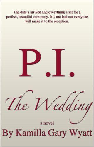 P.I. The Wedding - Kindle edition by Kamilla Gary Wyatt. Mystery, Thriller & Suspense Kindle eBooks @ Amazon.com.