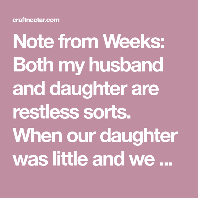 Note from Weeks: Both my husband and daughter are restless sorts ...