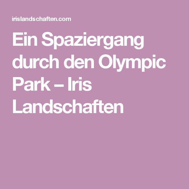 Ein Spaziergang durch den Olympic Park – Iris Landschaften