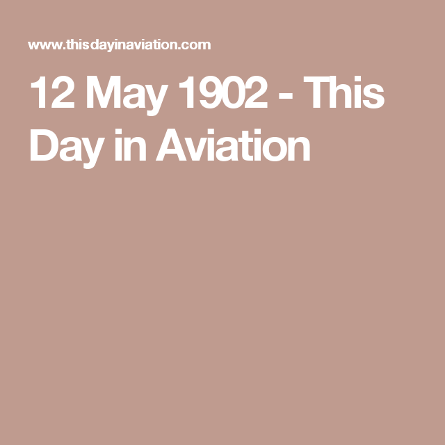 12 May 1902 - This Day in Aviation