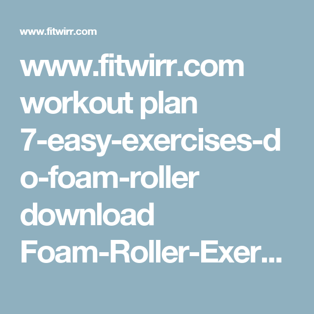 WwwFitwirrCom Workout Plan EasyExercisesDoFoamRoller