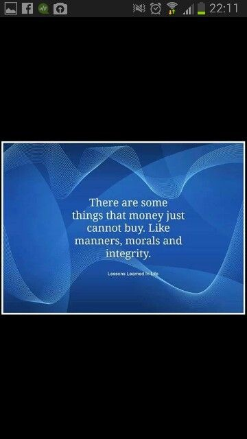There are some things that money just cannot buy. Like manners,  morals and integrity.