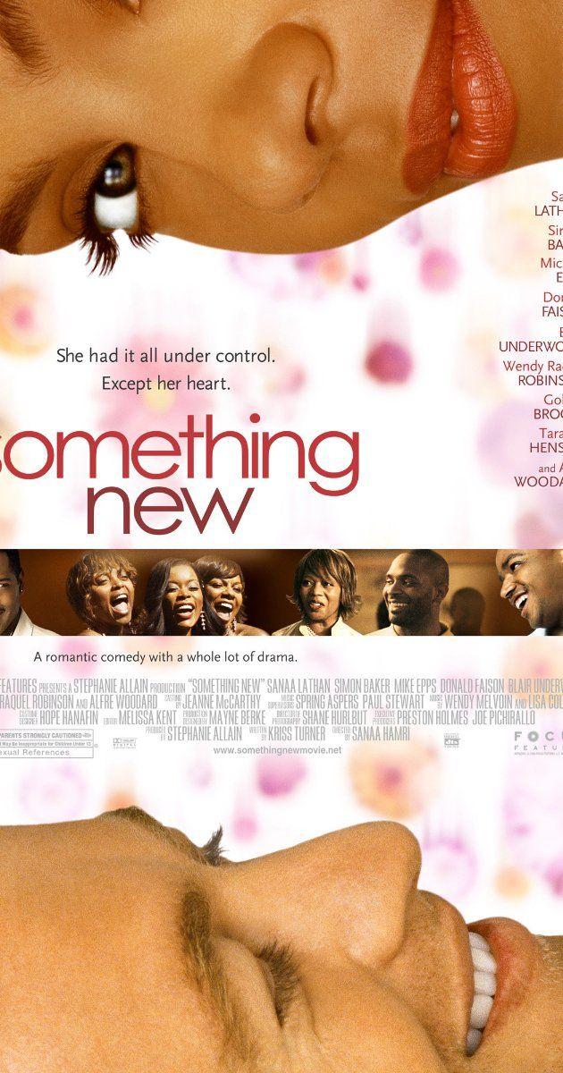 SOMETHING NEW (2006) Directed by Sanaa Hamri.  With Sanaa Lathan, Simon Baker, Golden Brooks, Fuzzy Fantabulous. Kenya McQueen, an accountant, finds love in the most unexpected place when she agrees to go on a blind date with Brian Kelly, a sexy and free-spirited landscaper.  Romance with a touch of social commentary.