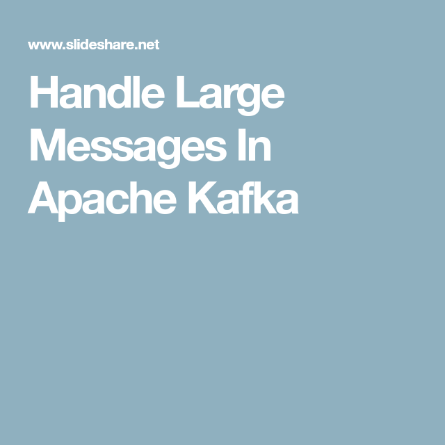 Handle Large Messages In Apache Kafka | Tech notes | Apache