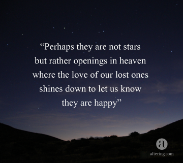 Perhaps They Are Not Stars But Rather Openings In Heaven Where The Love Of  Our Lost Ones Shines Down To Let Us Know They Are Happy   Eskimo Legend