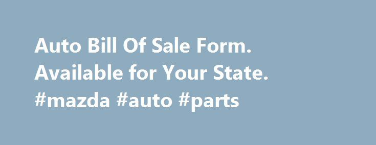 Auto Bill Of Sale Form Available for Your State #mazda #auto - car bill of sale