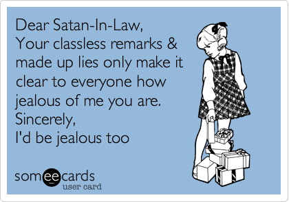 Dear Satan-In-Law, Your classless remarks & made up lies