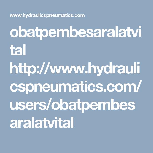 obatpembesaralatvital http://www.hydraulicspneumatics.com/users/obatpembesaralatvital