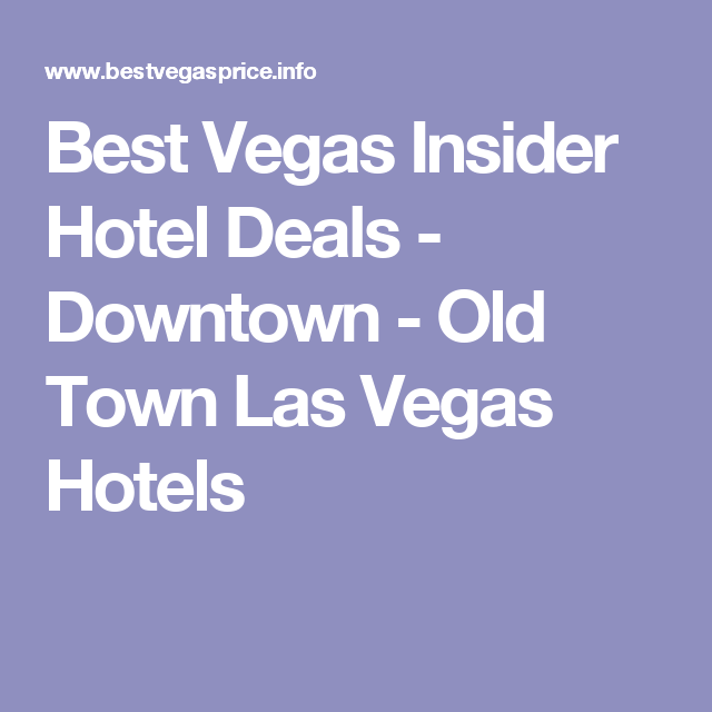 Best Vegas Insider Hotel Deals - Downtown - Old Town Las Vegas Hotels
