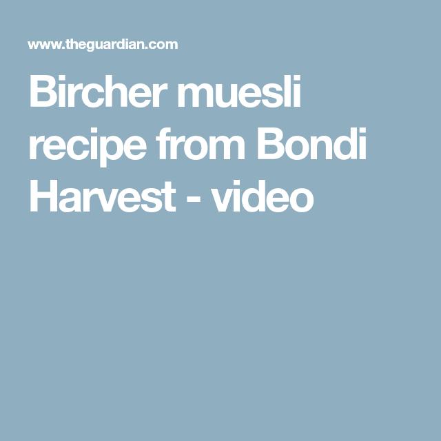 Bircher muesli recipe from Bondi Harvest - video | Muesli ...