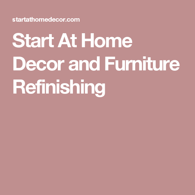 Start At Home Decor and Furniture Refinishing