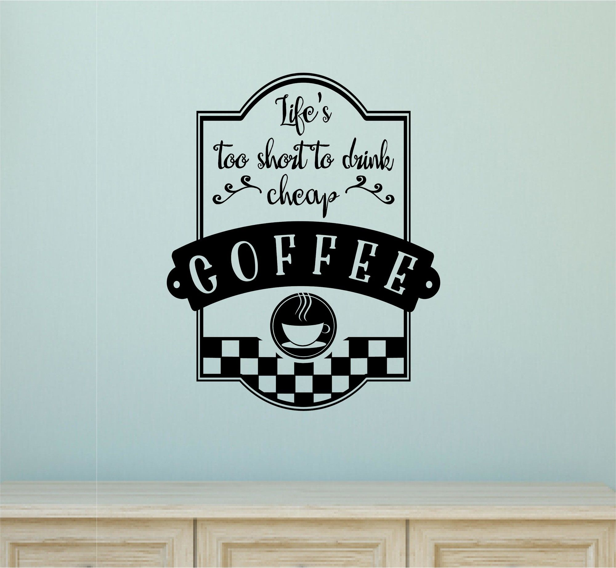 Lifeu0027s Too Short To Drink Cheap Coffee Wall Decal