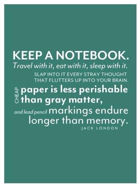 Keep a notebook. Jack London