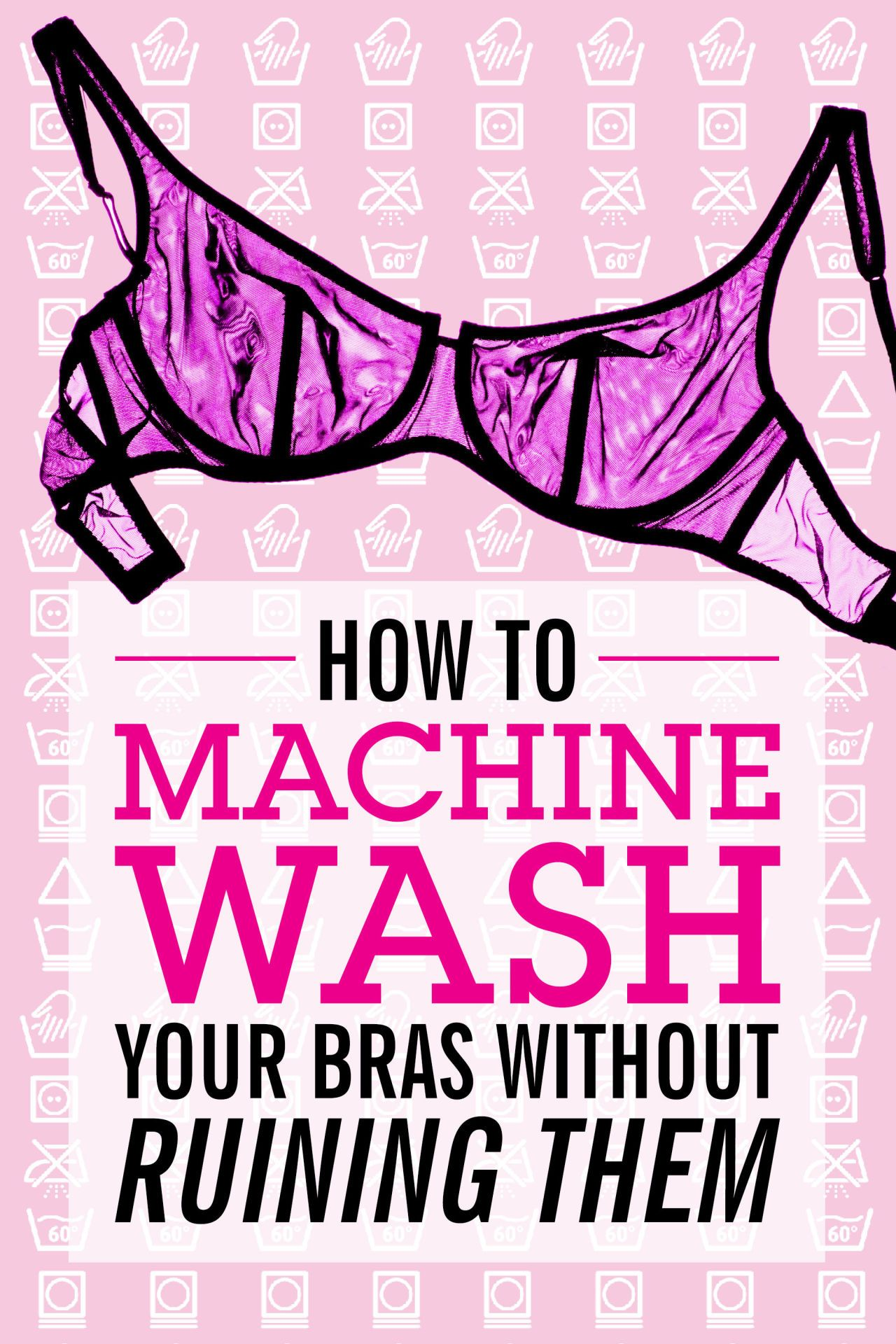 4ace132b5425 HOW TO WASH YOUR BRAS: Who has time to hand-wash? Basically, no one. If  you're going to wash your bras in a machine, use this guide to do it the  best and ...