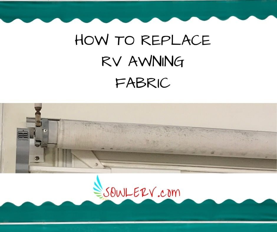 Sowle Rv Replacing Rv Awning Material In 2020 Rv Awning Fabric Rv Awning Replacement Diy Awning