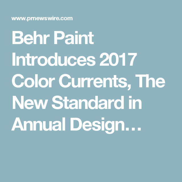 Behr Paint Introduces 2017 Color Currents, The New Standard in Annual Design…