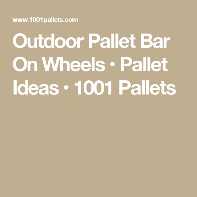 Outdoor Pallet Bar On Wheels • Pallet Ideas • 1001 Pallets