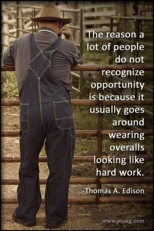 The Reason A Lot Of People Do Not Recognize Opportunity Is Because It Usually Goes Around We Inspirational Quotes Motivation Farmer Quotes Inspirational Quotes