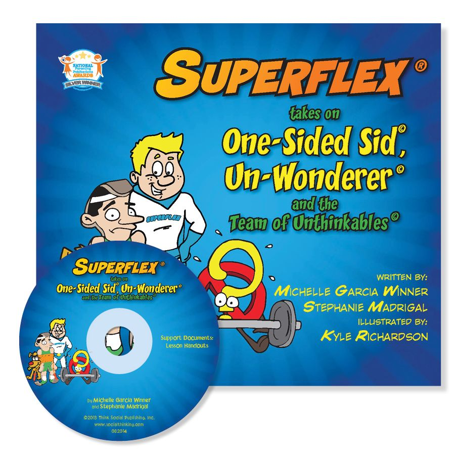 "Superflex® : Superflex® takes on One-Sided Sid, Un-Wonderer and the Team of Unthinkables. ""I think you'll find the book full of useful tips to continue to grow your use of Superflex in your speech room or classroom."" Speech Room News"