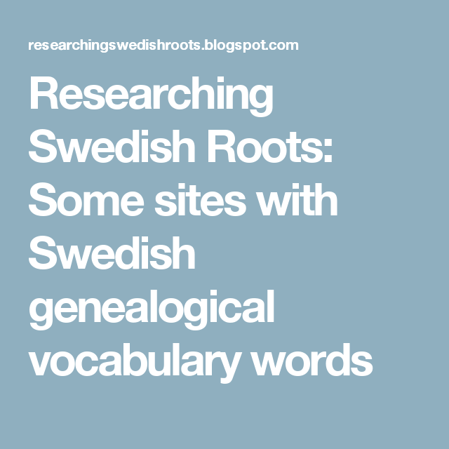 Researching Swedish Roots Some Sites With Swedish Genealogical Vocabulary Words Vocabulary Words Genealogy Vocabulary