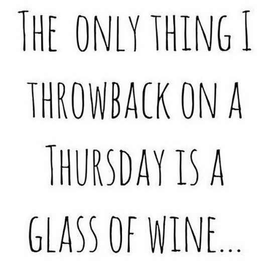 84388d9e909b4d1c6c68b7d94f0f8646 the only thing i throwback on a thursday,is a glass of wine,meme