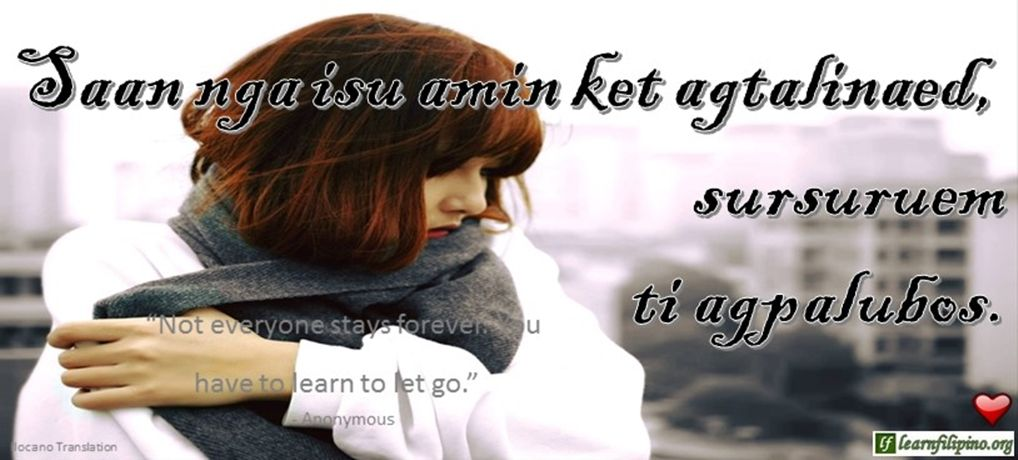Ilocano translation saan nga isu amin ket agtalinaed sursuruem ti ilocano translation saan nga isu amin ket agtalinaed sursuruem ti agpalubos not everyone stays forever you have to learn to let go anonymous m4hsunfo